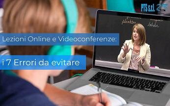 Lezioni online e Videoconferenze da remoto: 7 Errori da evitare