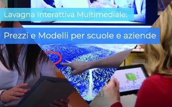 Lavagna Interattiva Multimediale: i Prezzi e i Modelli migliori